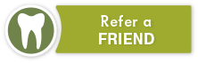 REFER A FRIEND BUTTON driver dentistry family dentist roseburg oregon
